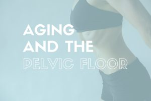 aging and the pelvic floor, incontinenc, www.coresetfitness.com