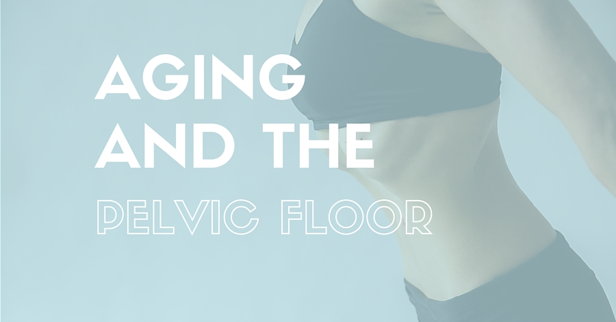 aging and the pelvic floor, www.coresetfitness.com
