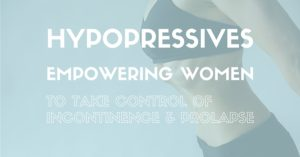 Hypopressives Empowering Women to Take Control of Incontinence & Prolapse