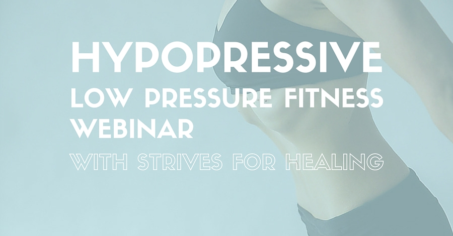 Hypopressive-Low Pressure Fitness Webinar With Strive For Healing, www.coresetfitness.com